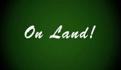 On land!